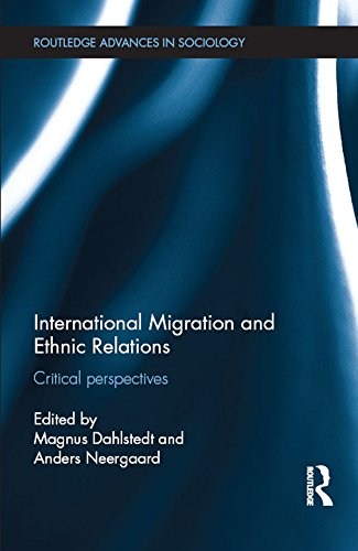 International Migration and Ethnic Relations: Critical Perspectives (Routledge Advances in Sociology) (English Edition)