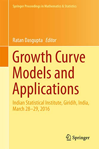 Growth Curve Models and Applications: Indian Statistical Institute, Giridih, India, March 28-29, 2016 (Springer Proceedings in Mathematics & Statistics Book 204) (English Edition)