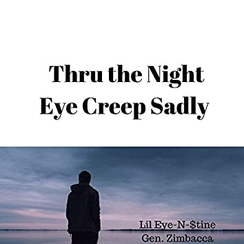 Thru the Night Eye Creep Sadly (feat. Genneral Zimbacca)