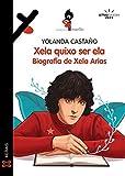 Xela quixo ser ela. Biografía de Xela Arias (INFANTIL E XUVENIL - MERLÍN - De 11 anos en diante)