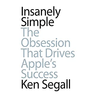 Insanely Simple     The Obsession that Drives Apple's Success              By:                                                                                                                                 Ken Segall                               Narrated by:                                                                                                                                 Ken Segall                      Length: 7 hrs and 5 mins     564 ratings     Overall 4.4