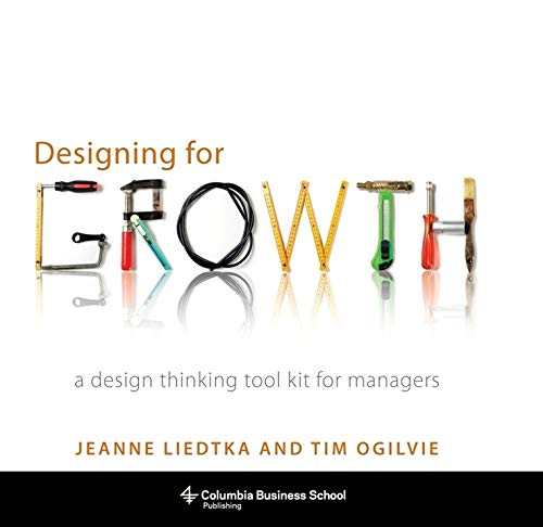 Designing for Growth: A Design Thinking Tool Kit for Managers (Columbia Business School Publishing)の詳細を見る