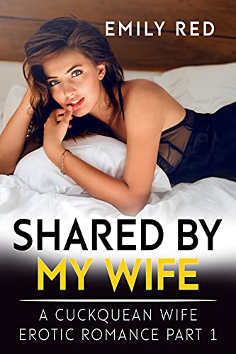 Shared by my Wife: (A Cuckquean Wife Erotic Romance Part 1) (English Edition)