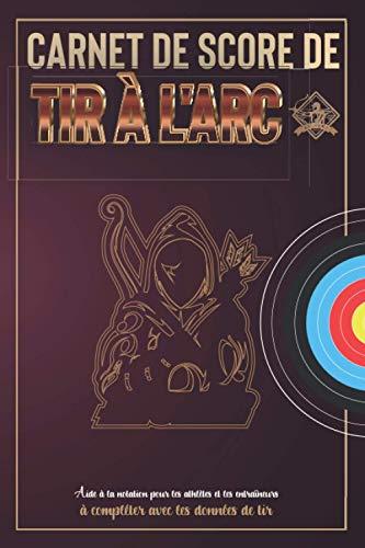 Carnet de score de Tir à l'arc: Aide à la notation pour les athlètes et les entraîneurs | à compléter avec les données de tir | 100 feuilles de score