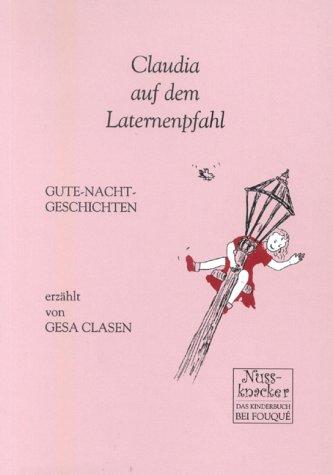 Claudia auf dem Laternenpfahl. Gute-Nacht-Geschichten (Edition Nussknacker)