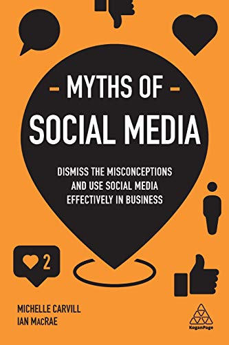 Myths of Social Media: Dismiss the Misconceptions and Use Social Media Effectively in Business (Business Myths)