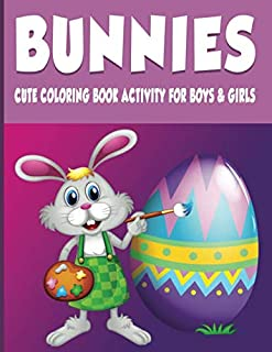 Bunnies Cute Coloring Book Activity For Boys & Girls: Fun, Easy and Relaxing Therapeutic Pages - Relaxation and De-Stress;...