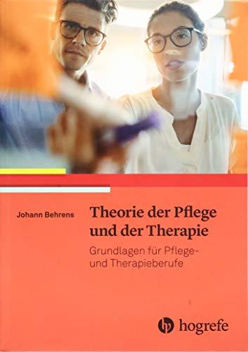 Theorie der Pflege und der Therapie: Grundlagen für Pflege– und Therapieberufe