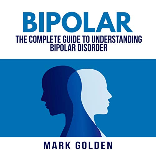 Bipolar: The Complete Guide to Understanding Bipolar Disorder audiobook cover art