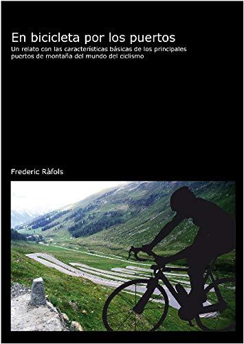 En bicicleta por los puertos: un relato con las características básicas de los principales puertos de montaña del mundo del ciclismo