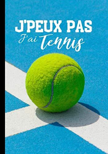 J'peux pas j'ai tennis: Calepin pour passionné de tennis - amateur ou professionnel, journal ligné original et drôle- balle de tennis  100 pages au format 7*10 pouces (French Edition)