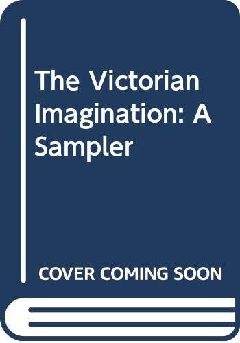 Title: The Victorian Imagination A Sampler