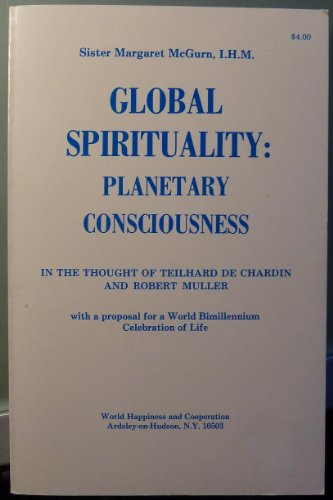 Global spirituality, planetary consciousness: In the thought of Teilhard de Chardin and Robert Muller