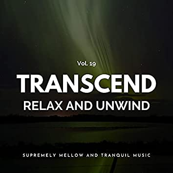 Transcend Relax And Unwind - Supremely Mellow And Tranquil Music, Vol. 19