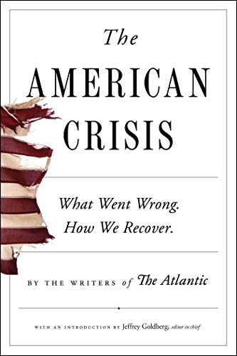 Compare Textbook Prices for The American Crisis: What Went Wrong. How We Recover  ISBN 9781982157043 by Writers of The Atlantic,Murphy, Cullen,Goldberg, Jeffrey,Applebaum, Anne