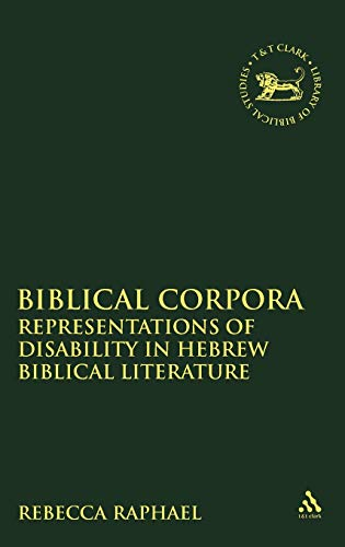 Biblical Corpora: Representations of Disability in Hebrew Biblical Literature (The Library of Hebrew Bible/Old Testament