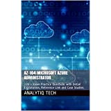 AZ-104 : Microsoft Azure Administrator: 220 + Exam Practice Questions with Detail Explanation, Reference Link and Case Studies (English Edition)