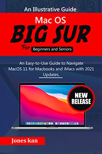 macOS Big Sur for Beginners & Seniors : An Easy-to-use Guide to Navigate MacOS 11 for MacBooks and iMacs with 2021 Updates (English Edition)