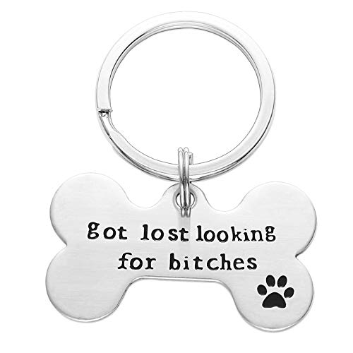 Got Lost Looking for Bitches Dog ID Tag - Unique Pet Id Tag - Dog Tag - Cat Tag - Custom Pet Tag (Big Keyring)