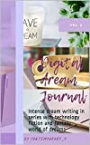 DIGITAL DREAM JOURNAL SERIES - 2: Intense dream writing in series with technology fiction and fantasy world of dreams