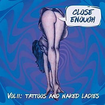 Vol. II: Tattoos and Naked Ladies