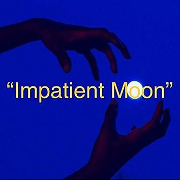 Impatient Moon