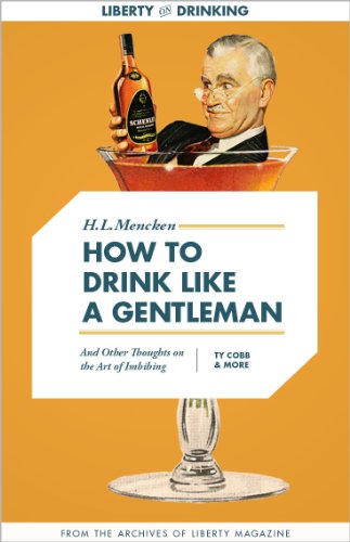How to Drink Like a Gentleman, And Other Thoughts on the Art of Imbibing (Liberty Archives Digital Collection) (English Edition)