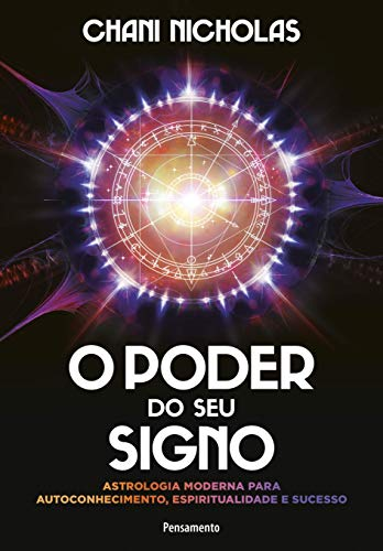 O Poder do seu Signo: Astrologia Moderna para Autoconhecimento, Espiritualidade e Sucesso