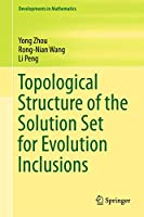 Topological Structure of the Solution Set for Evolution Inclusions (Developments in Mathematics (51))