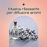 Musica rilassante per diffusore aromi