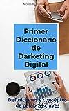 Primer Diccionario de Marketing Digital: Definiciones y conceptos de palabras claves