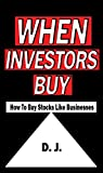 When Investors Buy: How To Buy Stocks Like Businesses (English Edition)