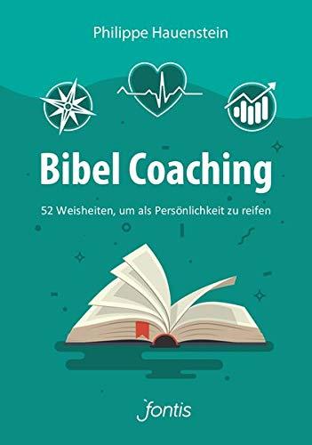 Bibel Coaching: 52 Weisheiten, um als Persönlichkeit zu reifen