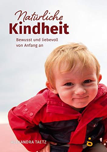 Natürliche Kindheit: Bewusst und liebevoll von Anfang an