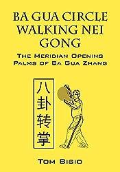 Ba Gua Circle Walking Nei Gong: The Meridian Opening Palms of Ba Gua Zhang de Tom Bisio chez Outskirts Press