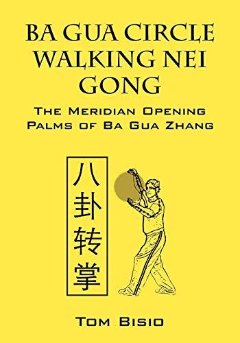 Ba Gua Circle Walking Nei Gong: The Meridian Opening Palms of Ba Gua Zhang