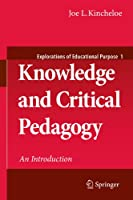 Knowledge and Critical Pedagogy: An Introduction (Explorations of Educational Purpose)