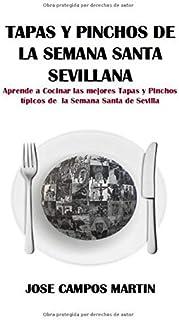 Tapas y Pinchos de la Semana Santa Sevillana: Aprende a Cocinar las mejores Tapas y Pinchos típicos de la Semana Santa de Sevilla