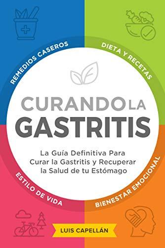 Curando La Gastritis: La Guía Definitiva Para Curar la Gastritis y Recuperar la Salud de tu Estómago