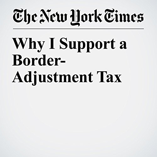 Why I Support a Border-Adjustment Tax audiobook cover art