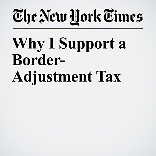 Why I Support a Border-Adjustment Tax copertina