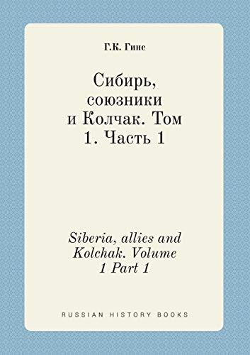 Siberia, Allies and Kolchak. Volume 1 Part 1