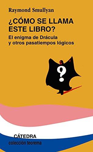 ¿Cómo se llama este libro?: El enigma de Drácula y otros pasatiempos lógicos (Teorema. Serie menor)