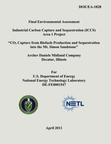 Final Environmental Assessment - Industrial Carbon Capture and Sequestration (ICCS) Area 1 Project - CO2 Capture from Biofuels Production and ... Company, Decatur Illinois (DOE/EA-1828)