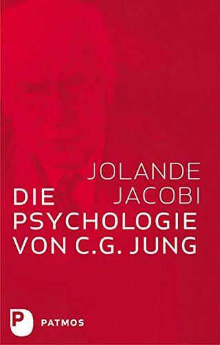 Die Psychologie von C. G. Jung - Eine Einführung in das Gesamtwerk, mit einem Geleitwort von C. G. Jung