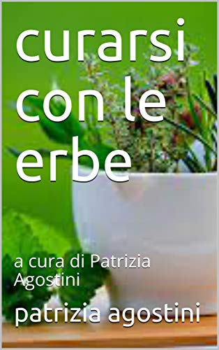 curarsi con le erbe: a cura di Patrizia Agostini