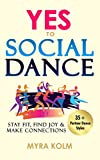 YES TO SOCIAL DANCE: 35+ Partner Dance Styles to Stay Fit, Find Joy & Make Connections (Social Dance Discovery)