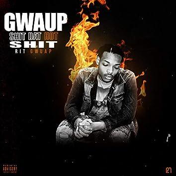 Gwaup Shit Dat Hot Shit