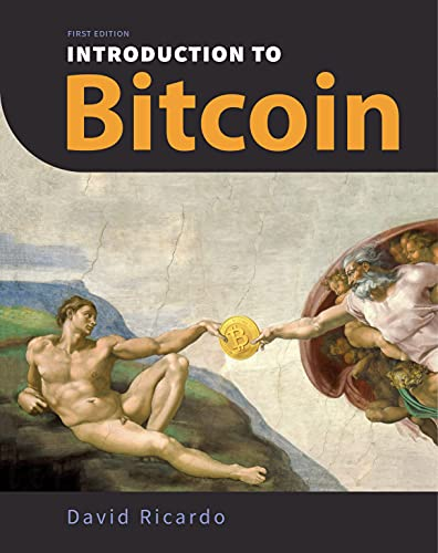 Introduction to Bitcoin: Understanding Peer-to-Peer Networks, Digital Signatures, the Blockchain, Proof-of-Work, Mining, Network Attacks, Bitcoin Core ... Color Images & Diagrams) (English Edition)