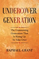 UNDERCOVER GENERATION: The Unassuming Generation That Is Rising Up To Take Over